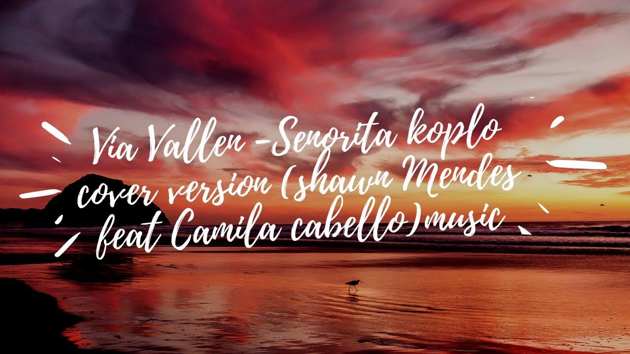 Terbaru !!!! Via Vallen - Senorita Koplo Cover Version (Shawn Mendes feat Camila Cabello) Music #1