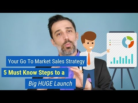 Your Go To Market Sales Strategy 5 Must Know Steps to a Big HUGE Launch