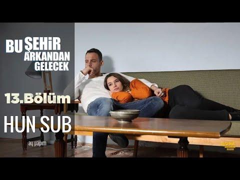 Bu şehir arkandan gelecek 13. Bölüm Hun Sub videó letöltés