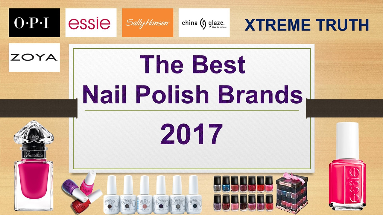 The Best Nail Polish Brands 2017-Makeup & Cosmetics ✓ - YouTube