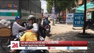Chờ một cơ chế bảo vệ hiệp sĩ đường phố | VTV24