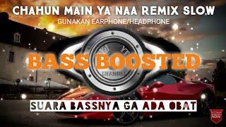 Chahun Main Ya Naa REMIX - Bass Boosted