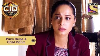 Your Favorite Character | Purvi Helps A Child Victim | CID