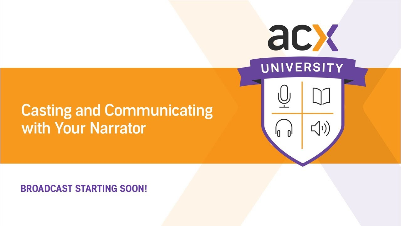 ACX U Presents: Casting and Communicating with Your Narrator