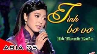 Tình Bơ Vơ | Nhạc sĩ: Lam Phương | Hà Thanh Xuân