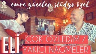 Eli Türkoğlu - Çok Özledim / Yakıcı Nağmeler (Emre Yücelen Stüdyo Özel 2)