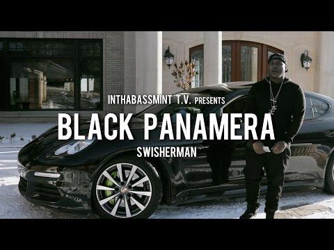 SwisherMan - Black Panamera (Official Video) Shot By [LMD] Of InThaBassmintTv