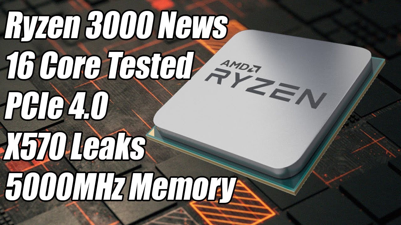 AMD Ryzen 3000 CPUs - 16 Core Testing, 5000MHz Memory, PCIe 4 0 & More