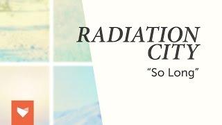 Radiation City - So Long