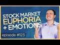 Ep 123: Stock Market Euphoria + Emotions (Higher Self / Lower Self)