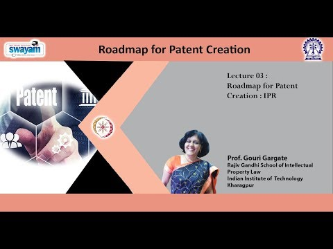 Lecture 03 : Roadmap For Patent Creation - IPR  By Prof. Gouri Gargate