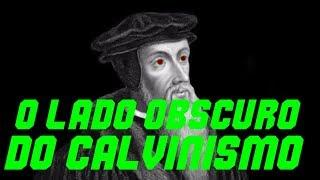O Lado Obscuro do Calvinismo