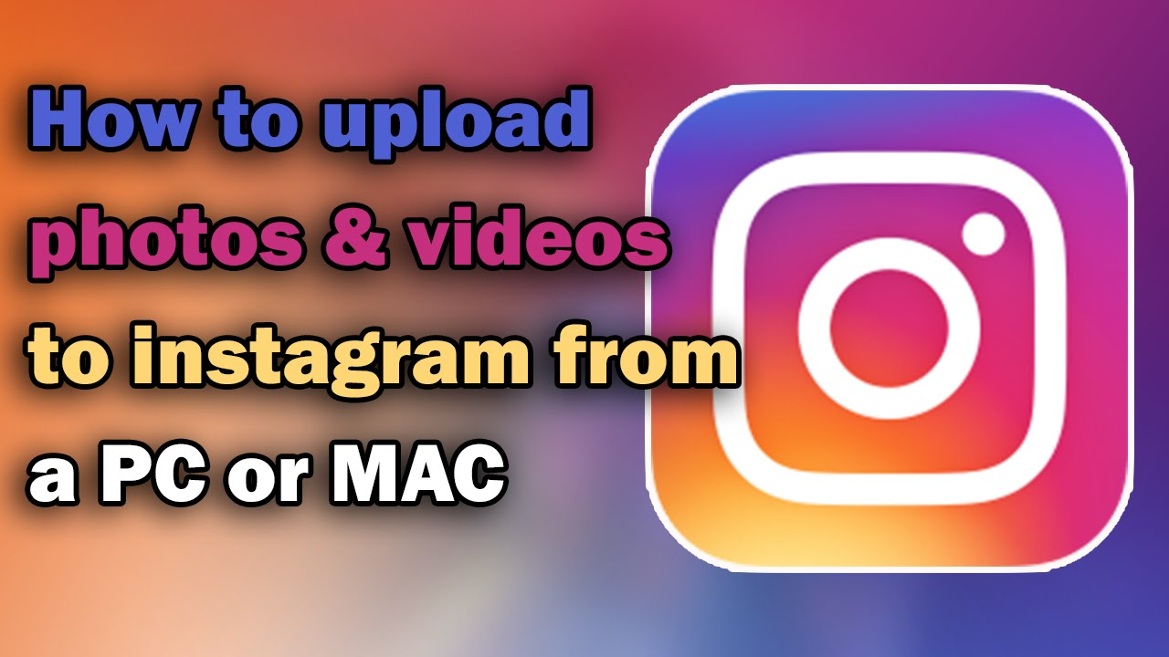 How To Upload Photos & Videos To Instagram From Pc Or Mac  2017