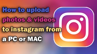How to upload photos & videos to Instagram from PC or Mac | 2017