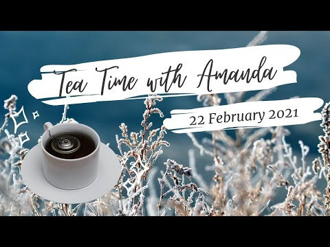 Tea Time with Amanda - 22 February 2021