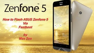 Easy Method : How to Flash ASUS Zenfone 5 via Fastboot No Experience Needed (Official Firmware)