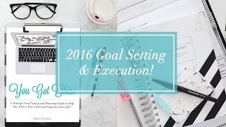2016 Goal Setting + Execution | YOU GOT THIS!