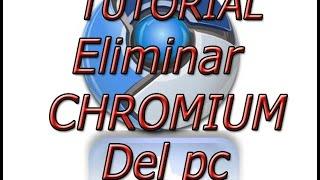 tutorial eliminar chromium del pc