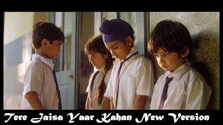 Tere Jaisa Yaar Kahan New Version | Yaara Teri Yaari  Back To School | Friendship Special | Students