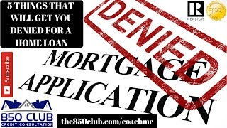 These 5 Things Will Get You DENIED For A Home Loan/Mortgage - Budget,MyFico,First Time Home Buying