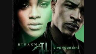 Live Your Life - T.I. ft. Rihanna [+ Lyrics]
