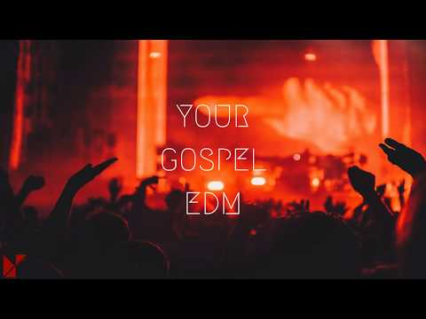your GOSPEL edm 2017  #4 (Best Christian EDM Remixes in the MIx)