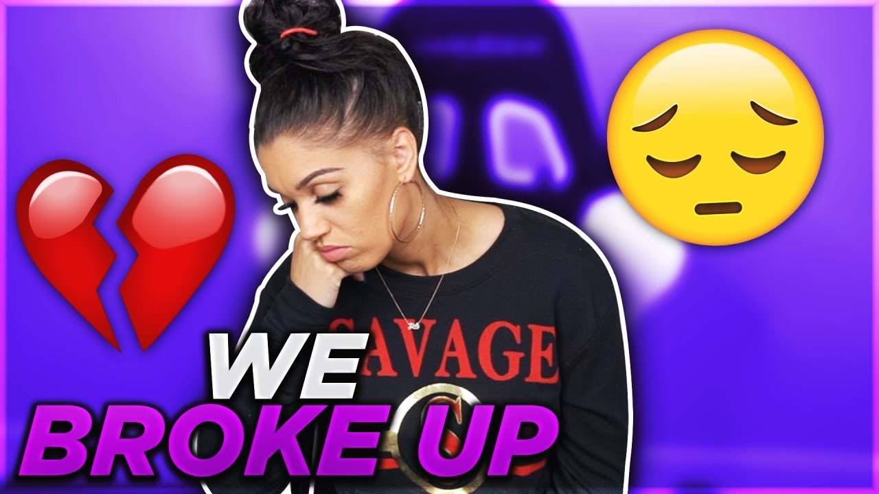 WE BROKE UP 😭💔