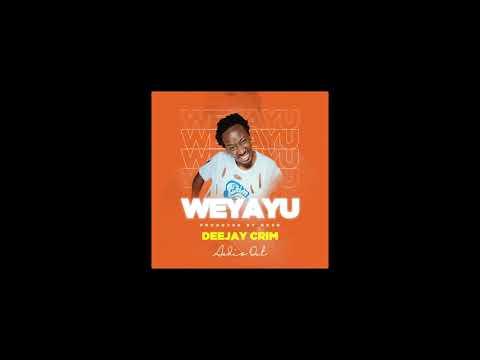 Deejay Crim - Weyayu (Official Audio)