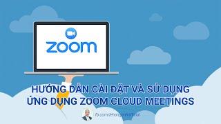 Hướng Dẫn Cài Đặt Và Sử Dụng Ứng Dụng Zoom Cloud Meetings