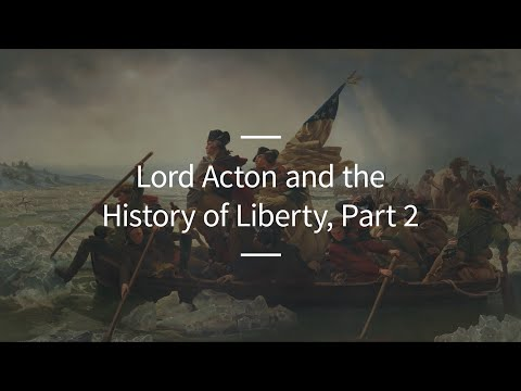 Excursions, Ep. 67: Lord Acton and the History of Liberty, Part 2