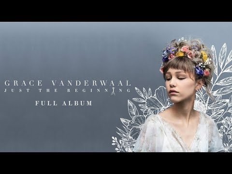 Grace VanderWaal - Just The Beginning (Best Songs of The Album)