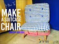 How To Make A Suitcase Chair