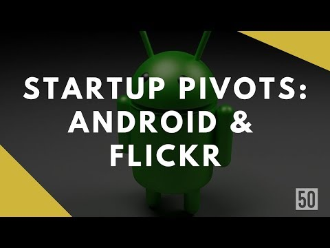 Before They Were Famous | 15 Startup Pivot To Fame | Android And Flickr | 50Folds
