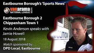 'Sports News': Eastbourne Borough 2 v 1 Chippenham – Jamie Howell Comments - National League South