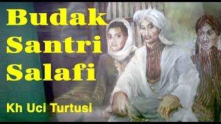 Download lagu Budak Santri Salafi Kh Uci Turtusi Pohara Jasa Pisan MP3