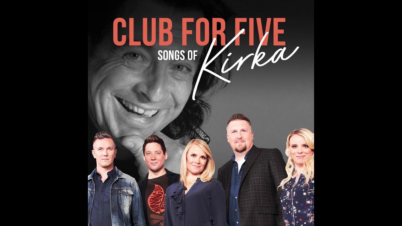 Club For Five Kirka