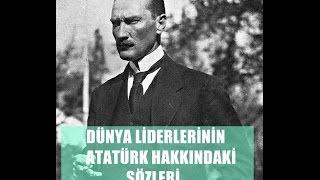 Dünya Liderlerinin Atatürk Hakkındaki Sözleri