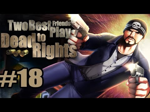 Two Best Friends Play Dead To Rights (Part 18)