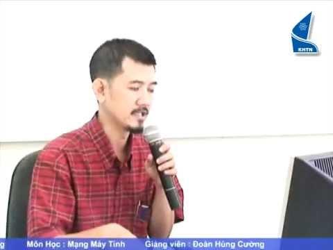 Bài số 1/30 Video Mạng Máy Tính – ĐH KHTN TP HCM – GV Đoàn Hùng Cường