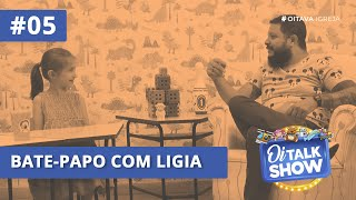 Bate-Papo com Lígia | Oitalkshow • EP05