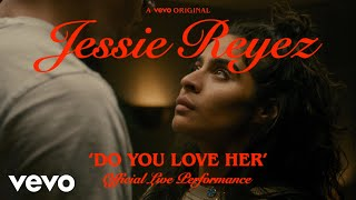 Jessie Reyez - Do You Love Her   Live Performance  | Vevo