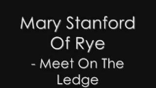 Mary Stanford Of Rye - Meet On The Ledge.