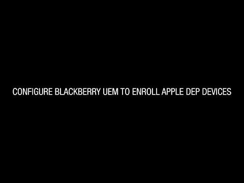 Configure BlackBerry UEM To Enroll Apple DEP Devices