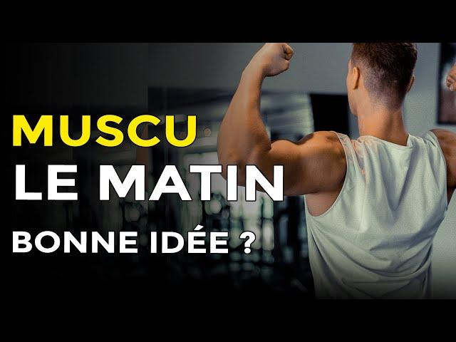 MUSCULATION LE MATIN : BONNE IDÉE ?