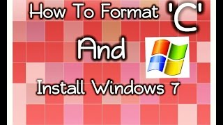 How to format c drive and install windows 7