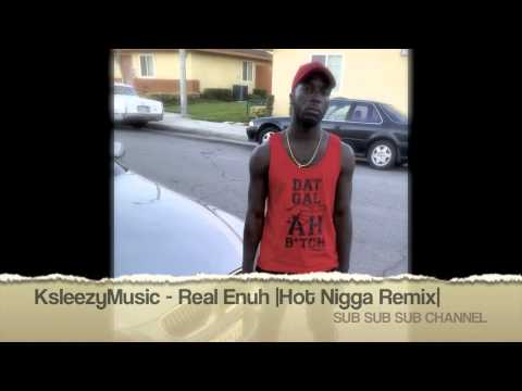 KsleezyMusic - Real Enuh |Expensive Style |Hot Nigga Remix| November 2014
