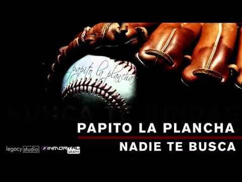 Papito La Plancha   Nadie Te Busca