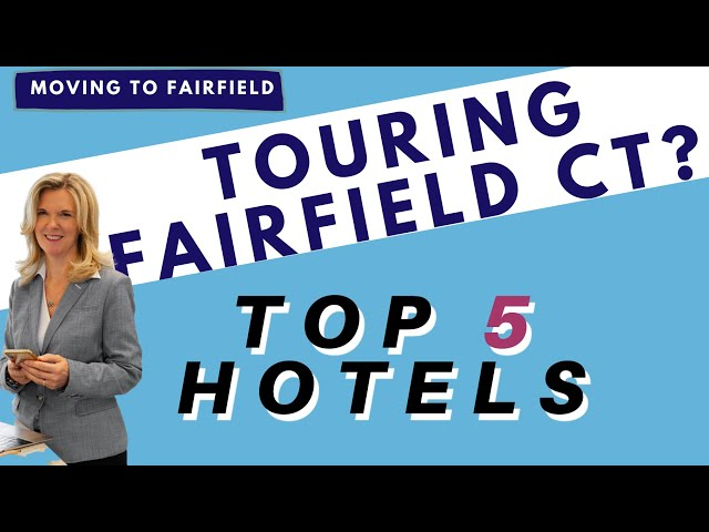 Where to Stay in Fairfield CT | Moving to Fairfield CT | Top 5 Places to Stay when Touring the Town