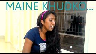 Maine Khudko De Diya (Female Cover)