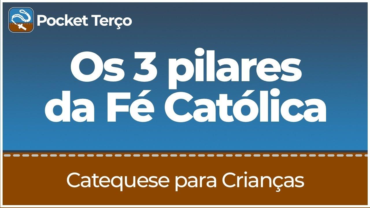 Os 3 pilares da Fé Católica | Catequese para Crianças